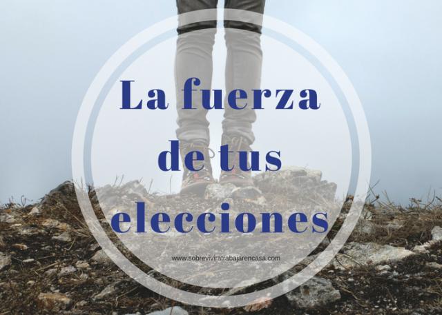 La fuerza de tus elecciones